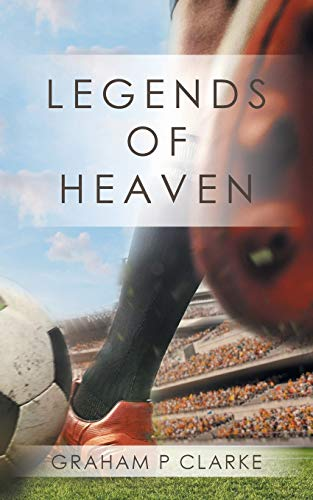 Legends of Heaven By Graham P Clarke