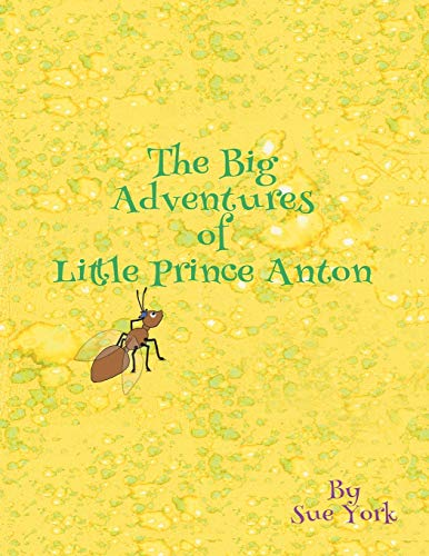 The Big Adventures of Little Prince Anton By Sue York