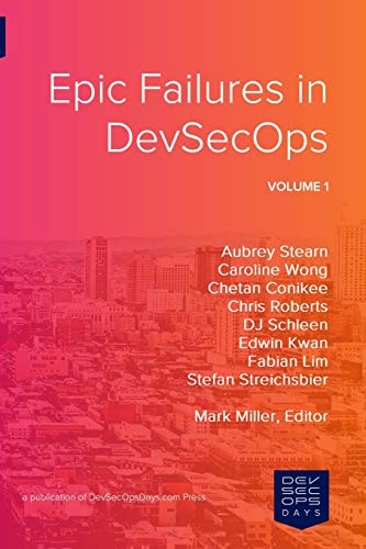 Epic Failures in DevSecOps: Volume 1 By Aubrey Stearn