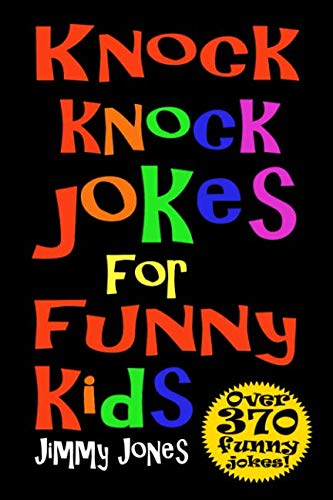 Knock Knock Jokes For Funny Kids: Over 370 really funny, hilarious knock knock jokes that will have the kids in fits of laughter in no time! By Jimmy Jones