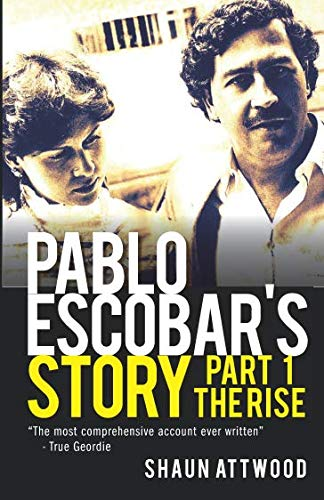 Pablo Escobar's Story 1 By Shaun Attwood