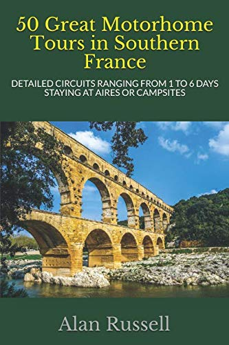 50 Great Motorhome Tours in Southern France (Motorhome Tours in France) By Alan Russell