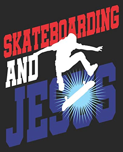 Skateboarding And Jesus: Christian Skater Skateboader Composition Notebook Back to School 7.5 x 9.25 Inches 100 Wide Ruled Pages Journal Diary By Skateboarding Notebooks