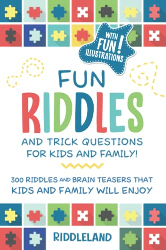 Fun Riddles & Trick Questions For Kids and Family: 300 Riddles and Brain Teasers That Kids and Family Will Enjoy - Ages 7-9 8-12 By Riddleland