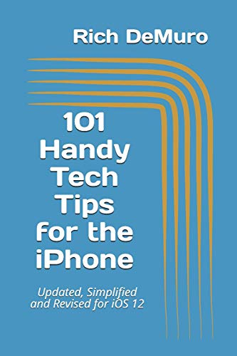 101 Handy Tech Tips for the iPhone By Rich Demuro