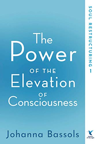 The Power of the Elevation of Consciousness By Bassols Johanna