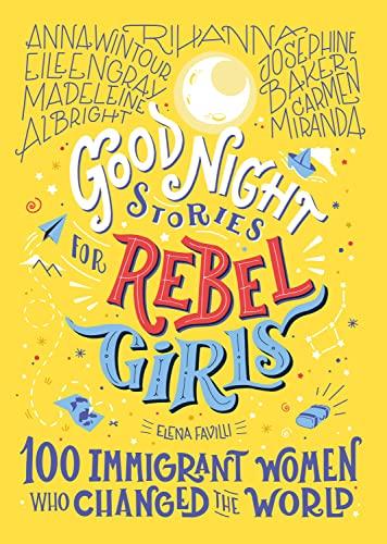 Good Night Stories For Rebel Girls: 100 Immigrant Women Who Changed The World von Elena Favilli