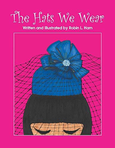 The Hats We Wear By Robin Ham