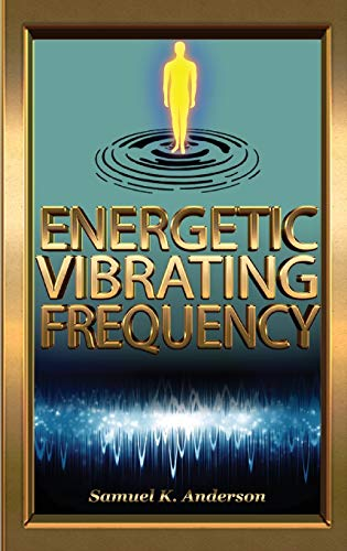 Energetic Vibrating Frequency By Samuel K Anderson