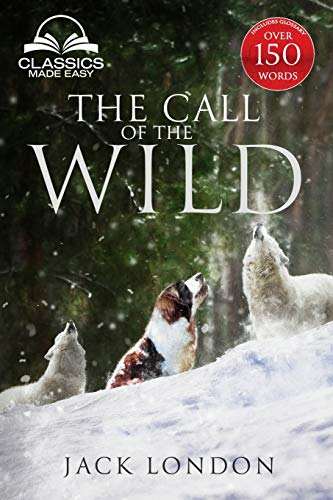 The Call of the Wild - Unabridged with full Glossary, Historic Orientation, Character and Location Guide (Annotated) By Jack London