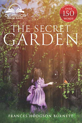 The Secret Garden (Classics Made Easy): Unabridged, with Glossary, Historic Orientation, Character, and Location Guide By Classics Made Easy