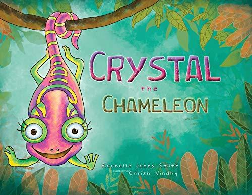 Crystal the Chameleon By Rachelle Jones Smith