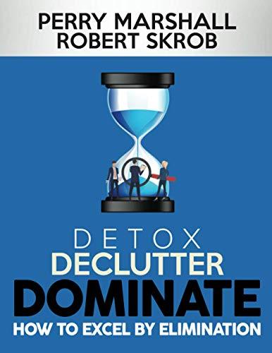 Detox, Declutter, Dominate By Robert Skrob