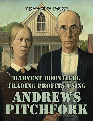 Harvest Bountiful Trading Profits Using Andrews Pitchfork By Bryan V Post