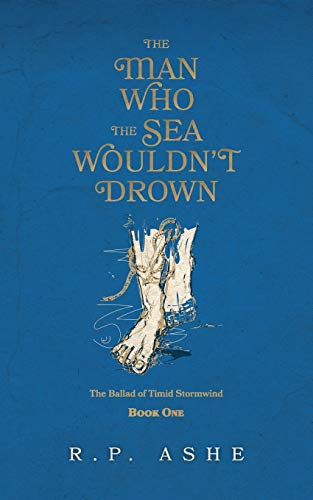 The Man Who the Sea Wouldn't Drown By R P Ashe