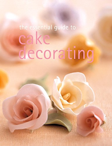 The Essential Guide to Cake Decorating (Essential series)