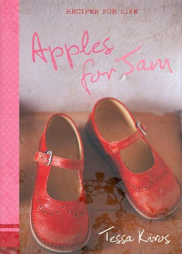 Apples for Jam: Recipes for Life by Tessa Kiros