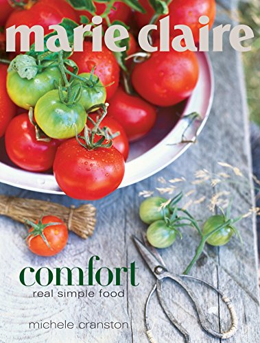 """""""Marie Claire"""" Comfort: Real Simple Food by Michele Cranston"""