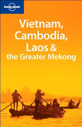 Vietnam, Cambodia, Laos and the Greater Mekong by Nick Ray