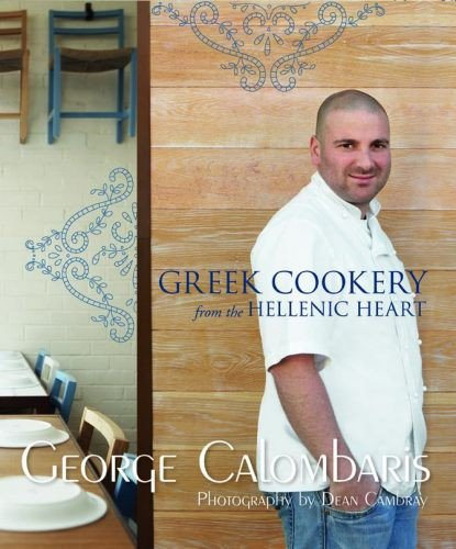 Greek Cookery from the Hellenic Heart By George Calombaris
