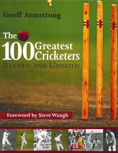 100 Greatest Cricketers of All Time by Geoff Armstrong
