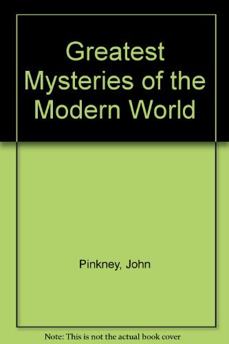 Greatest Mysteries of the Modern World By John Pinkney
