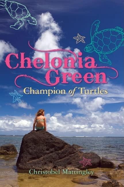 Chelonia Green Champion of Turtles By Christobel Mattingley