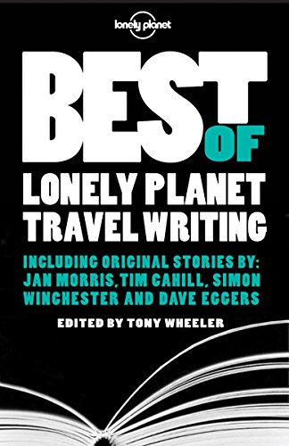 Best of Lonely Planet Travel Writing By Tony Wheeler