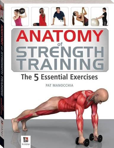 Anatomy of Strength Training The 5 Essential Exercises By Pat Manocchia