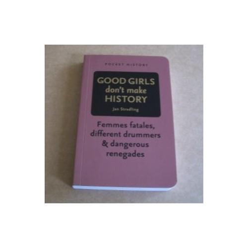 Good Girls Don't Make History - Pocket History (Short History Series) By Jan Stradling