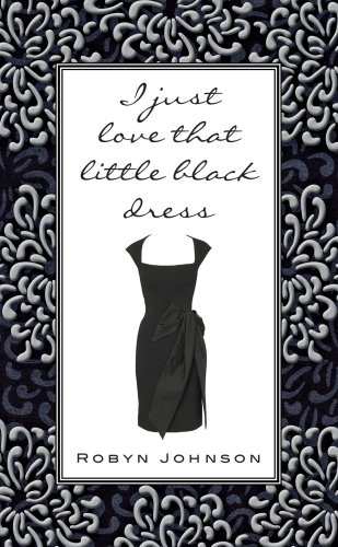 I Just Love That Little Black Dress By Robyn Johnson