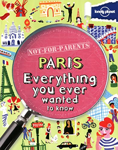 Not For Parents Paris: Everything You Ever Wanted to Know (L... by Lonely Planet