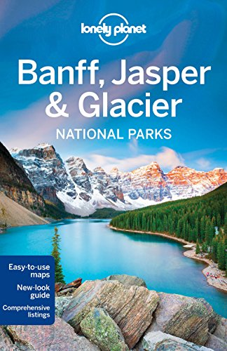 Lonely Planet Banff, Jasper and Glacier National Parks (Travel Guide) By Lonely Planet