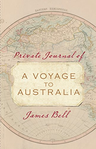 Private Journal of a Voyage to Australia By James Bell