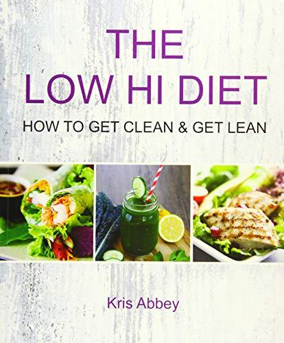 Low Hi Diet - Get Clean Get Lean By Kris Abbey