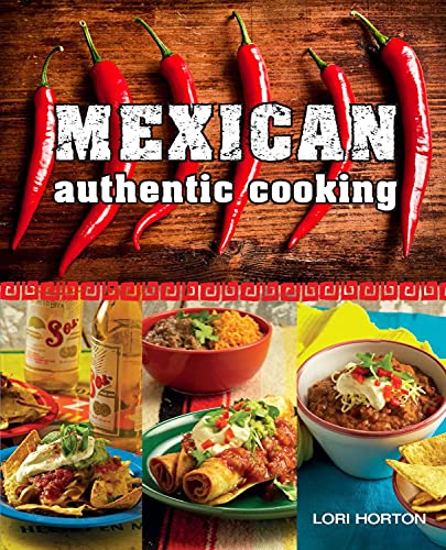 Mexican: Authentic Cooking By Lori Horton