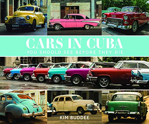 Cars in Cuba You Should See Before You Die By Kim Buddee