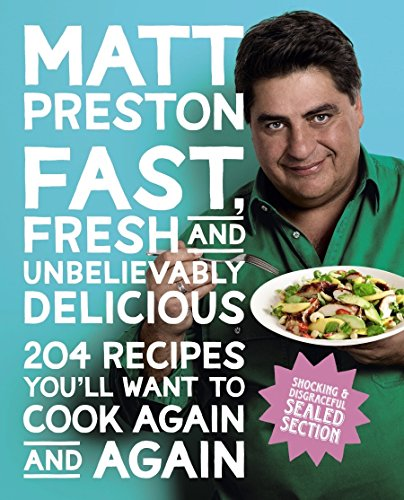 Fast, Fresh and Unbelievably Delicious By Matt Preston