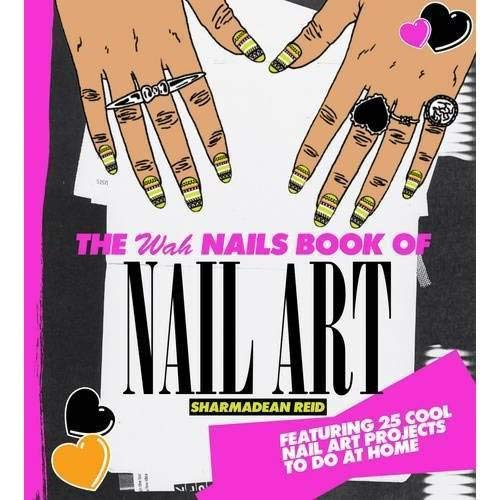 The WAH Nails Book of Nail Art By Sharmadean Reid