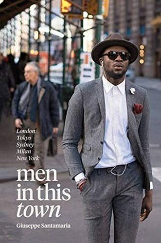 Men in This Town: London, Tokyo, Sydney, Milan, New York By Giuseppe Santamaria