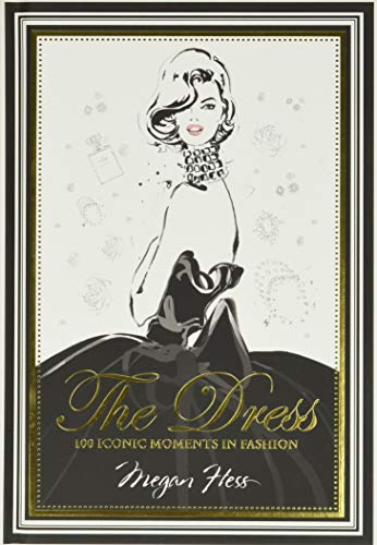 The Dress: 100 Iconic Moments in Fashion By Megan Hess