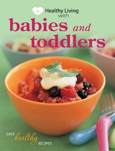 Healthy Living with Babies and Toddlers By Murdoch Books