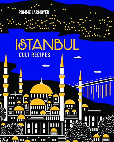 Istanbul Cult Recipes By Pomme Larmoyer