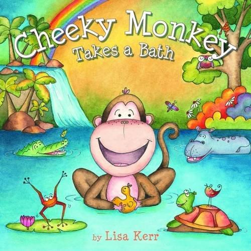 Cheeky Monkey Takes a Bath By Lisa Kerr