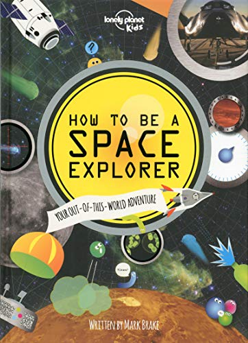 How to be a Space Explorer By Lonely Planet Kids