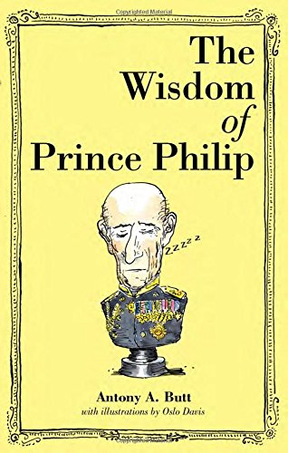 The Wisdom of Prince Philip By Antony A Butt, Sir
