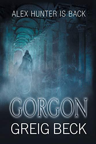 Gorgon: Alex Hunter 5 By Greig Beck