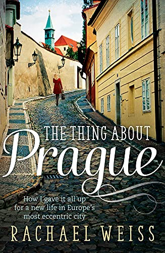 The Thing About Prague ... By Rachael Weiss