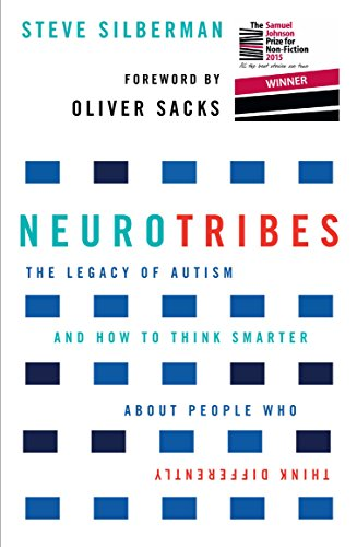 NeuroTribes: The Legacy of Autism and How to Think Smarter About People Who Think Differently by Steve Silberman