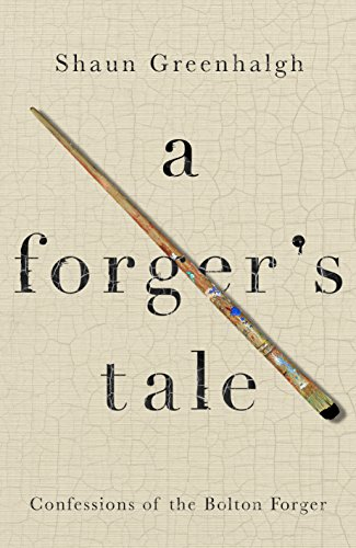 A Forger's Tale: Confessions of the Bolton Forger By Shaun Greenhalgh
